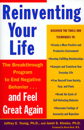 Reinventing Your Life by Jeffrey E  Young, Janet S  Klosko |  PenguinRandomHouse com: Books