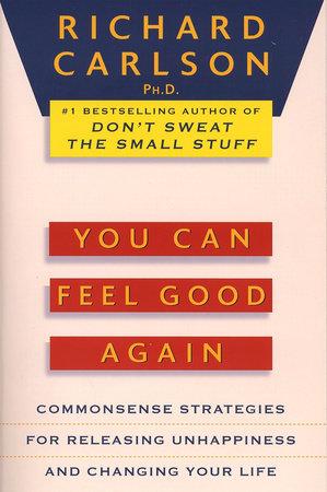 You Can Feel Good Again by Richard Carlson