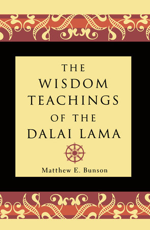 The Wisdom Teachings of the Dalai Lama by Matthew E. Bunson