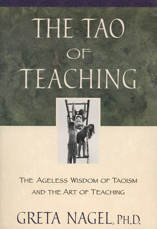 The Tao of Teaching by Greta K. Nagel