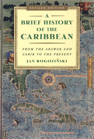 A Brief History of the Caribbean by Jan Rogozinski