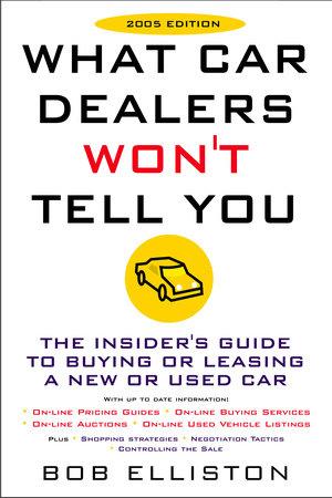 What Car Dealers Won't Tell You (2005 Edition) by Bob Elliston