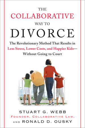 The Collaborative Way to Divorce by Stuart G. Webb and Ronald D. Ousky