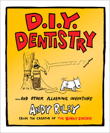 DIY Dentistry and Other Alarming Inventions by Andy Riley