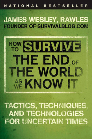 How to Survive the End of the World as We Know It by James Wesley, Rawles