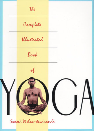 The Complete Illustrated Book of Yoga by Swami Vishnu Devananda