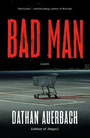 Bad Man by Dathan Auerbach   PenguinRandomHouse com: Books