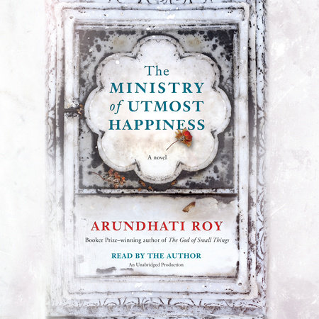 The Ministry of Utmost Happiness by Arundhati Roy | PenguinRandomHouse com:  Books