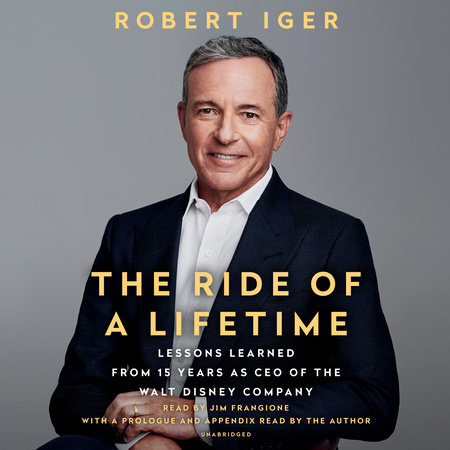 The Ride of a Lifetime by Robert Iger