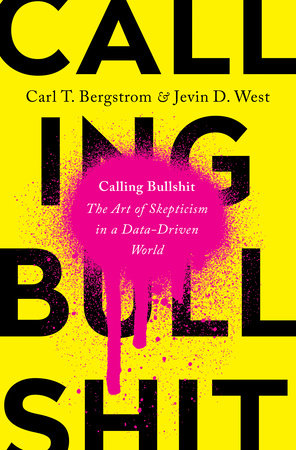Calling Bullshit by Carl T. Bergstrom and Jevin D. West