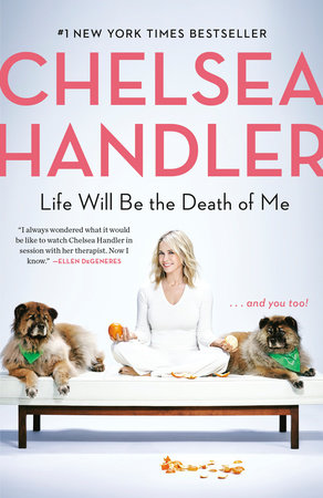 Life Will Be the Death of Me by Chelsea Handler