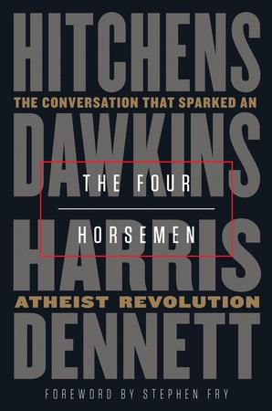 The Four Horsemen by Christopher Hitchens, Richard Dawkins, Sam Harris and Daniel Dennett