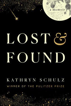 Lost & Found by Kathryn Schulz