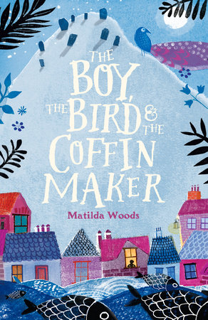 The Boy, the Bird & the Coffin Maker by Matilda Woods