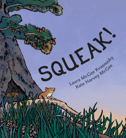 Squeak! by Laura McGee Kvasnosky