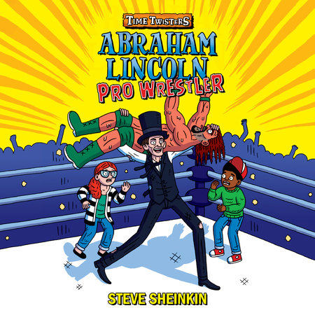 Abraham Lincoln, Pro Wrestler by Steve Sheinkin