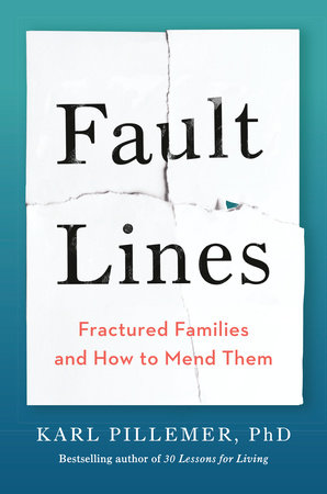 Fault Lines by Karl Pillemer, Ph.D.
