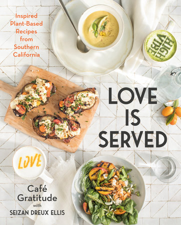Love is Served by Seizan Dreux Ellis and Café Gratitude