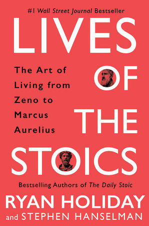 Lives of the Stoics by Ryan Holiday and Stephen Hanselman