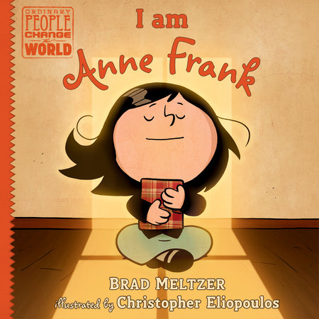 I am Anne Frank by Brad Meltzer; illustrated by Christopher Eliopoulos