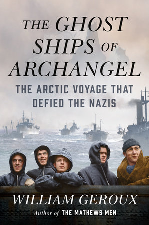 The Ghost Ships of Archangel by William Geroux