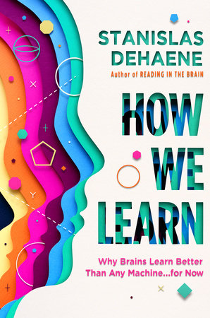 How We Learn by Stanislas Dehaene: 9780525559887 | PenguinRandomHouse.com:  Books
