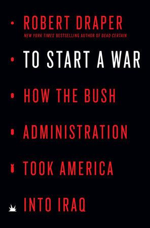 To Start a War by Robert Draper