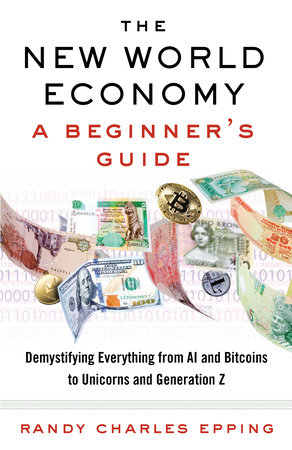 The New World Economy: A Beginner's Guide by Randy Charles Epping