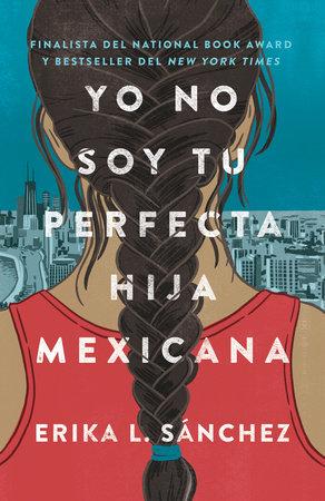 Yo no soy tu perfecta hija mexicana by Erika L. Sánchez