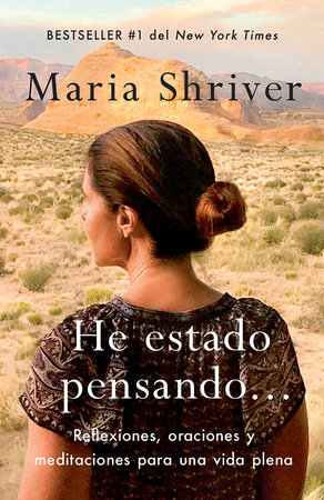 He estado pensando: Reflexiones, oraciones y meditaciones para una vida plena /  I've Been Thinking . . .: Reflections, Prayers, and Meditations for... by Maria Shriver