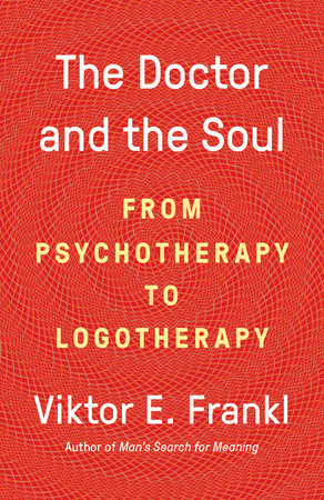 The Doctor and the Soul by Dr. Viktor E Frankl