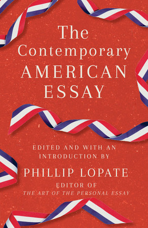 The Contemporary American Essay by Phillip Lopate