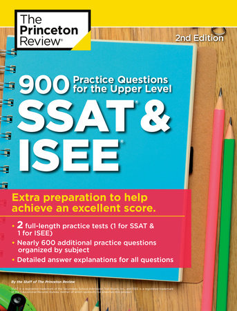 900 Practice Questions for the Upper Level SSAT & ISEE, 2nd Edition by The Princeton Review