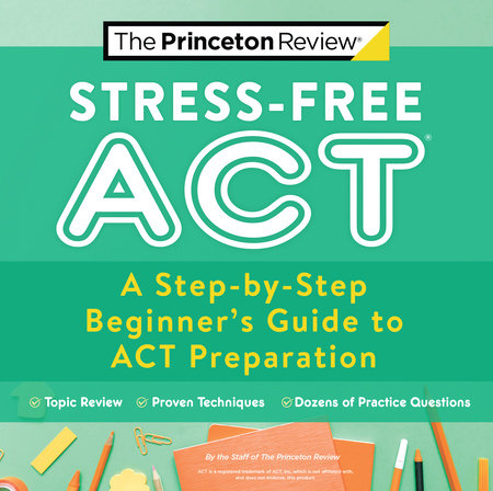 Stress-Free ACT by The Princeton Review