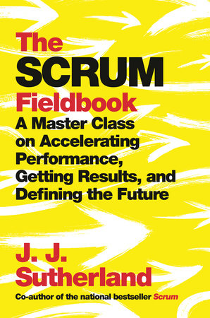 The Scrum Fieldbook by J.J. Sutherland