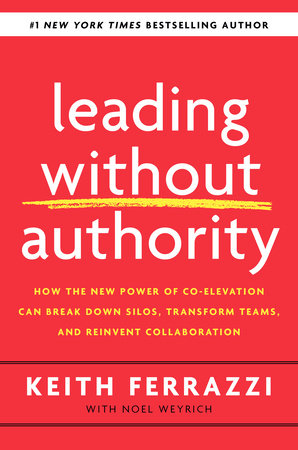 Leading Without Authority by Keith Ferrazzi and Noel Weyrich