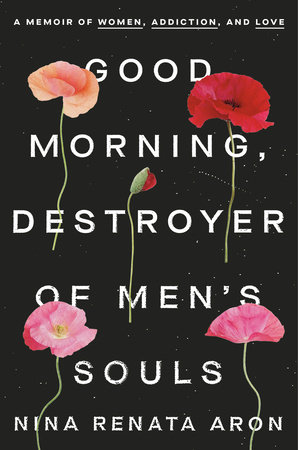 Good Morning, Destroyer of Men's Souls by Nina Renata Aron