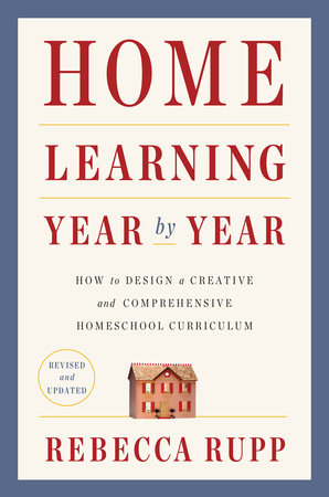 Home Learning Year by Year, Revised and Updated by Rebecca Rupp
