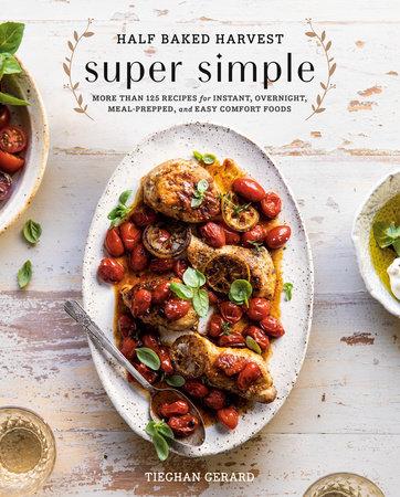 Half Baked Harvest Super Simple by Tieghan Gerard