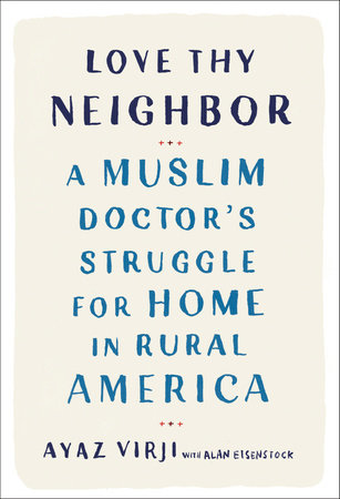 Love Thy Neighbor by Ayaz Virji, M.D. and Alan Eisenstock