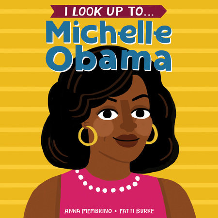 I Look Up To... Michelle Obama by Anna Membrino