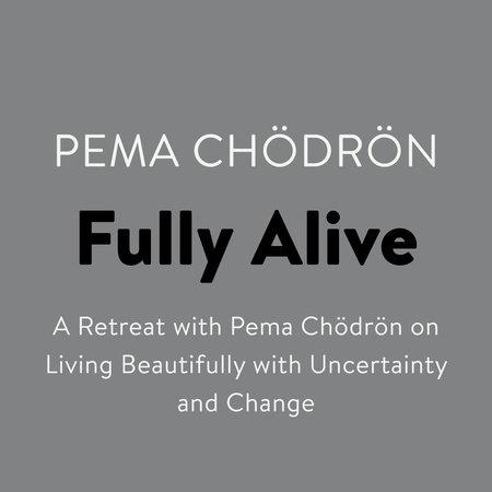 Fully Alive by Pema Chödrön