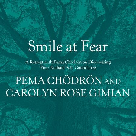 Smile at Fear by Pema Chödrön and Carolyn Rose Gimian