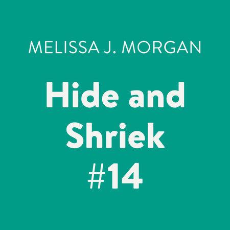 Hide and Shriek #14 by Melissa J. Morgan