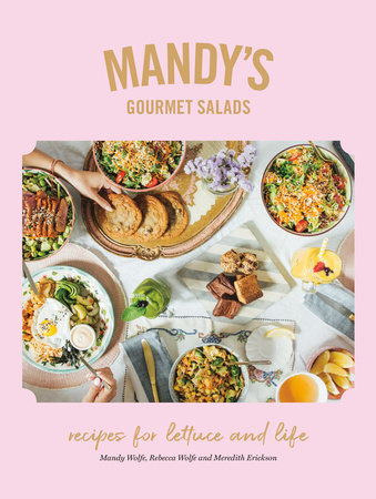 Mandy's Gourmet Salads by Mandy Wolfe, Rebecca Wolfe and Meredith Erickson