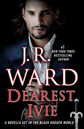 Dearest Ivie: A Novella Set in the Black Dagger World by J.R. Ward