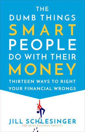 The Dumb Things Smart People Do with Their Money by Jill Schlesinger
