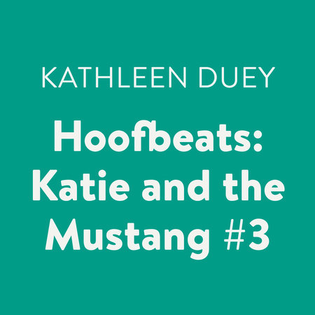 Hoofbeats: Katie and the Mustang #3 by Kathleen Duey