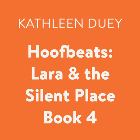 Hoofbeats: Lara & the Silent Place Book 4 by Kathleen Duey