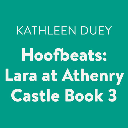 Hoofbeats: Lara at Athenry Castle Book 3 by Kathleen Duey